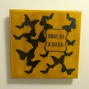 """Handcrafted """"Don't Be A Bitch"""" Wall Art"""